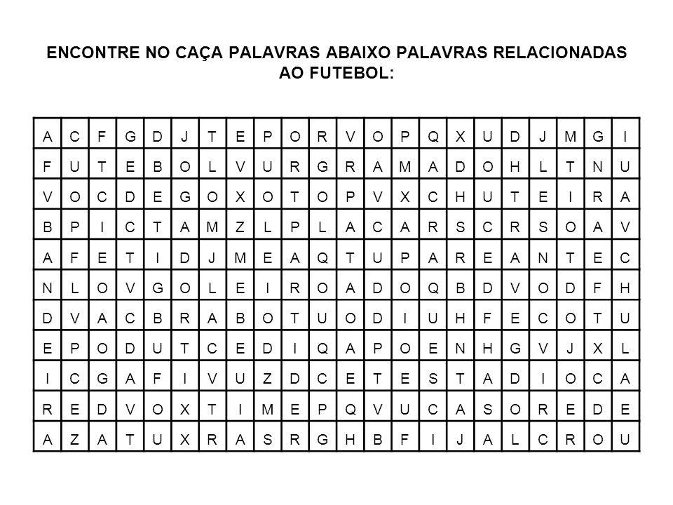 ENCONTRE NO CAÇA PALAVRAS ABAIXO PALAVRAS RELACIONADAS AO FUTEBOL: