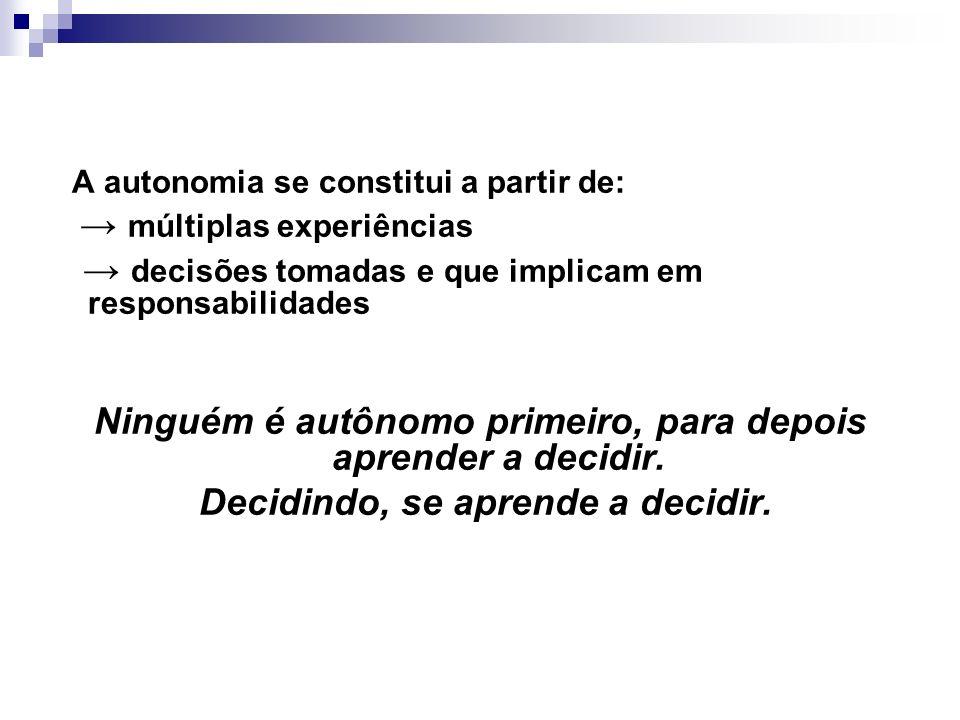 Ninguém é autônomo primeiro, para depois aprender a decidir.