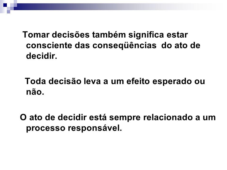 Tomar decisões também significa estar consciente das conseqüências do ato de decidir.