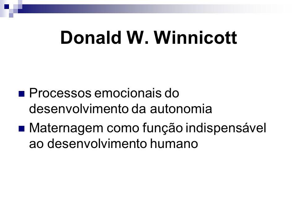 Donald W. Winnicott Processos emocionais do desenvolvimento da autonomia.