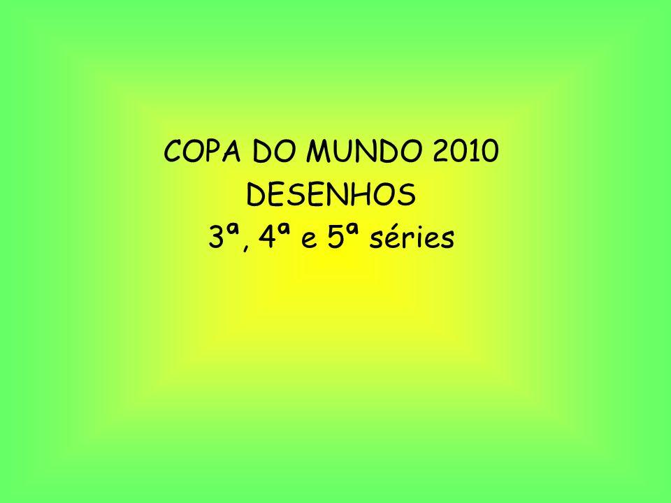 COPA DO MUNDO 2010 DESENHOS 3ª, 4ª e 5ª séries