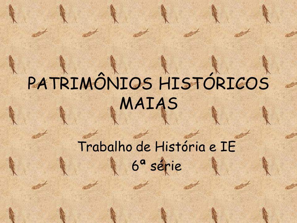 PATRIMÔNIOS HISTÓRICOS MAIAS