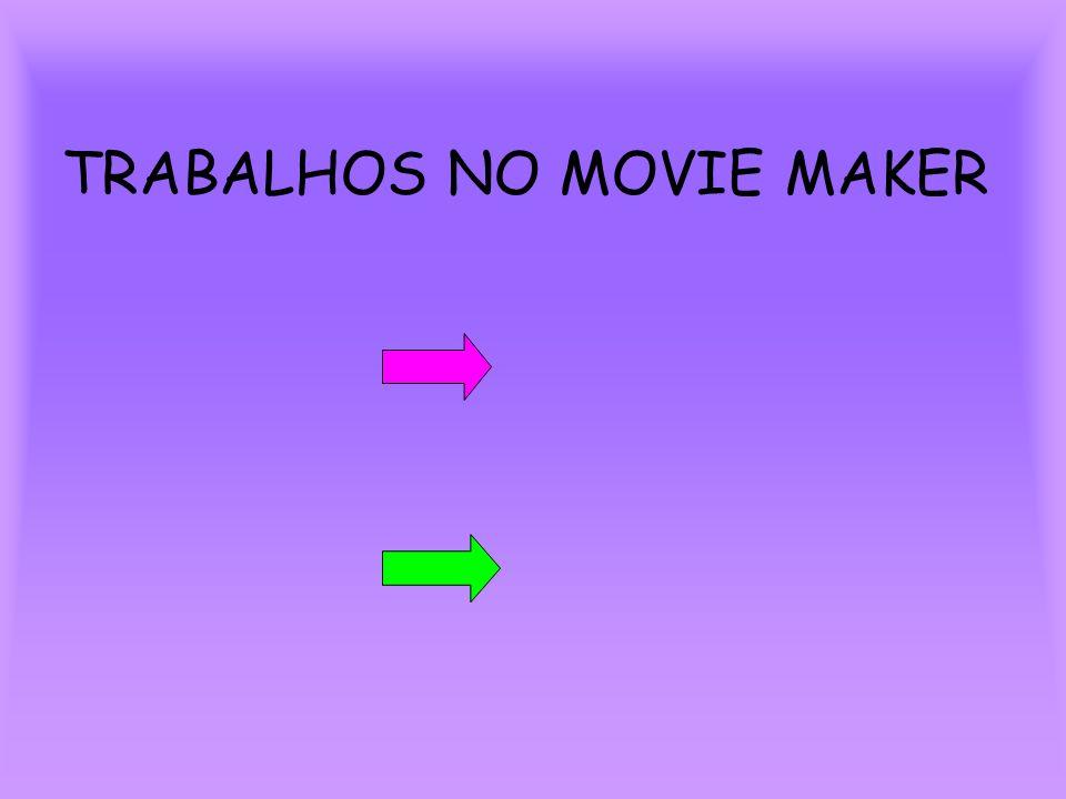 TRABALHOS NO MOVIE MAKER