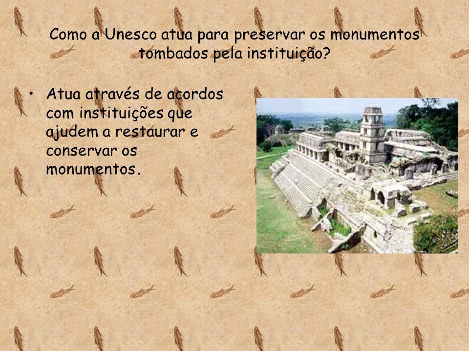 Como a Unesco atua para preservar os monumentos tombados pela instituição