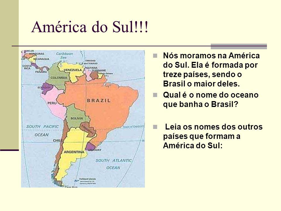 América do Sul!!! Nós moramos na América do Sul. Ela é formada por treze países, sendo o Brasil o maior deles.