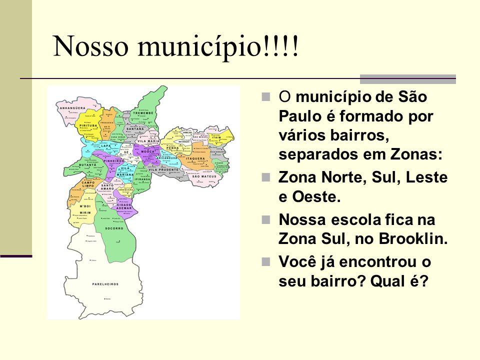 Nosso município!!!! O município de São Paulo é formado por vários bairros, separados em Zonas: Zona Norte, Sul, Leste e Oeste.