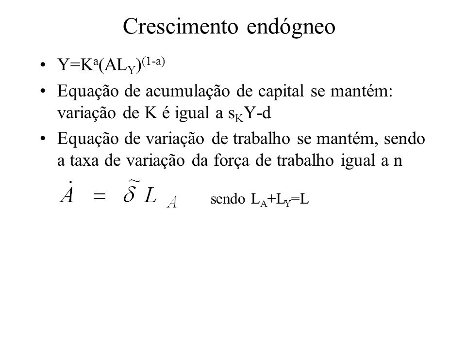 Crescimento endógneo Y=Ka(ALY)(1-a)