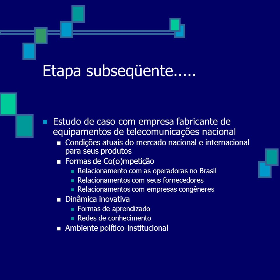 Etapa subseqüente..... Estudo de caso com empresa fabricante de equipamentos de telecomunicações nacional.