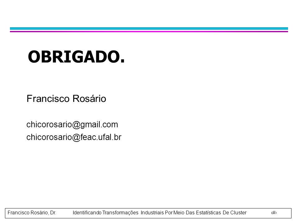 OBRIGADO. Francisco Rosário chicorosario@gmail.com