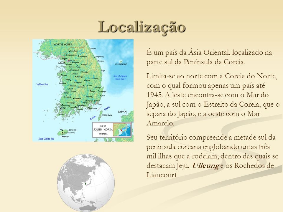LocalizaçãoÉ um país da Ásia Oriental, localizado na parte sul da Península da Coreia.
