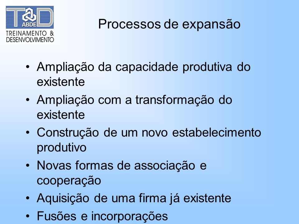 Processos de expansão Ampliação da capacidade produtiva do existente