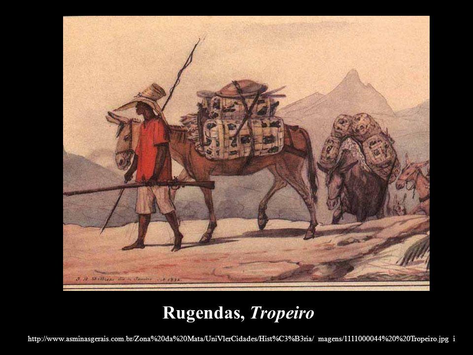 Rugendas, Tropeiro http://www.asminasgerais.com.br/Zona%20da%20Mata/UniVlerCidades/Hist%C3%B3ria/ magens/1111000044%20%20Tropeiro.jpg i.