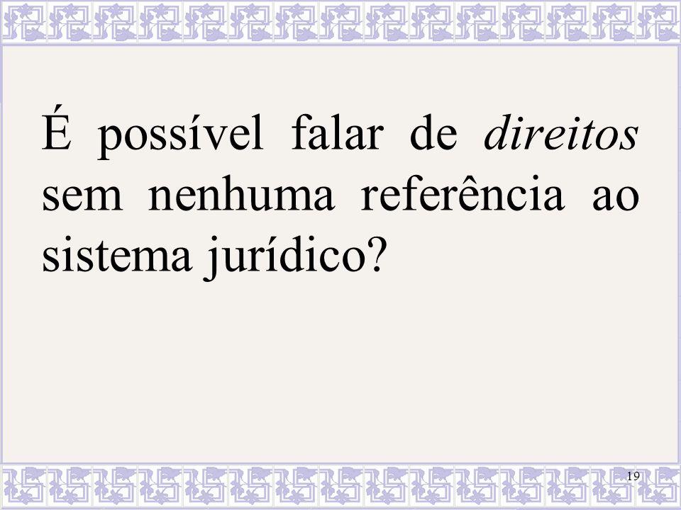 É possível falar de direitos sem nenhuma referência ao sistema jurídico