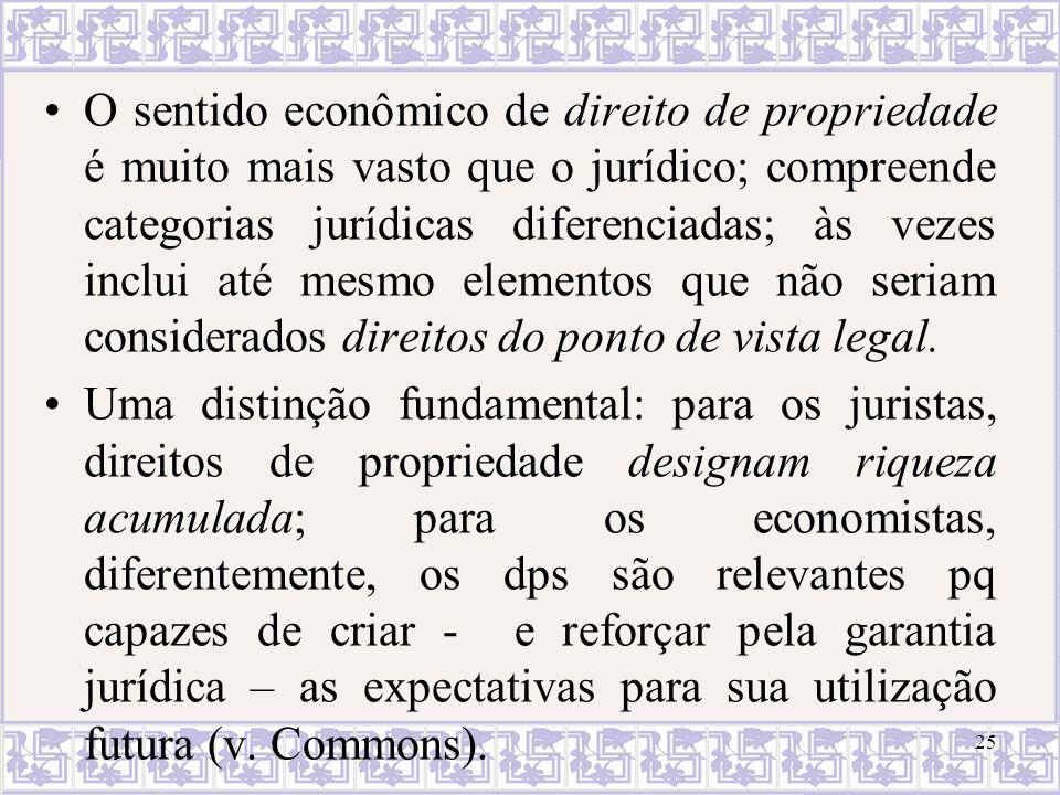 O sentido econômico de direito de propriedade é muito mais vasto que o jurídico; compreende categorias jurídicas diferenciadas; às vezes inclui até mesmo elementos que não seriam considerados direitos do ponto de vista legal.