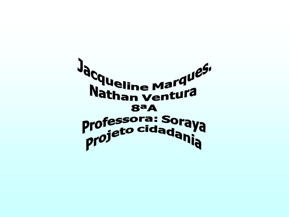 Jacqueline Marques. Nathan Ventura 8ªA Professora: Soraya Projeto cidadania