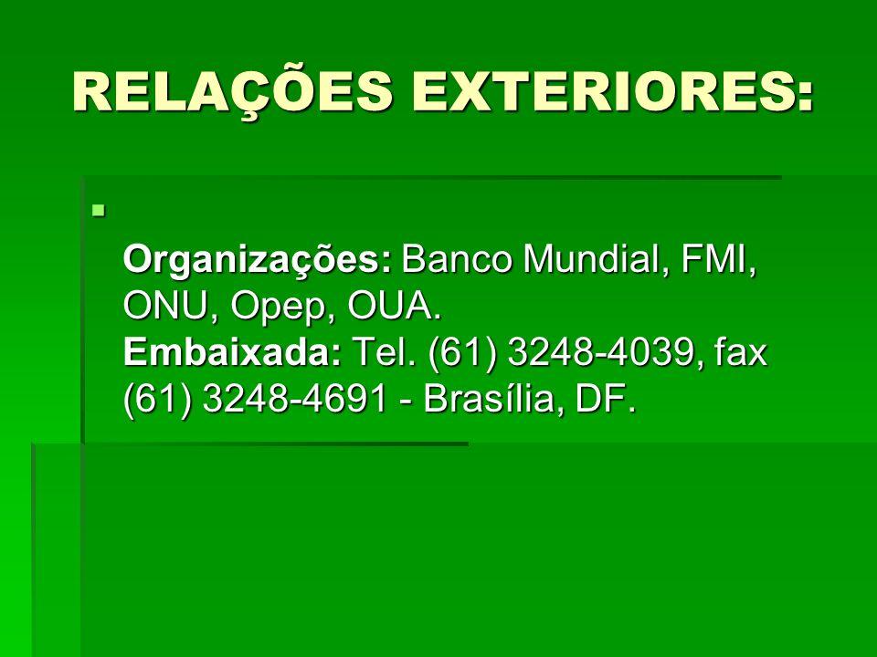RELAÇÕES EXTERIORES:Organizações: Banco Mundial, FMI, ONU, Opep, OUA.