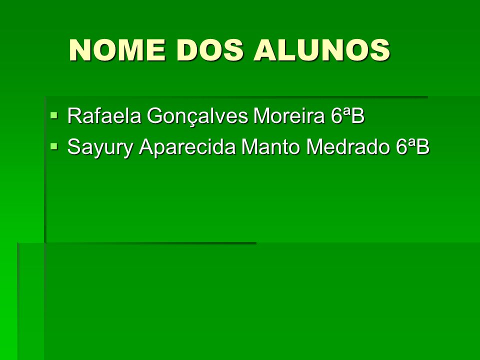 NOME DOS ALUNOS Rafaela Gonçalves Moreira 6ªB
