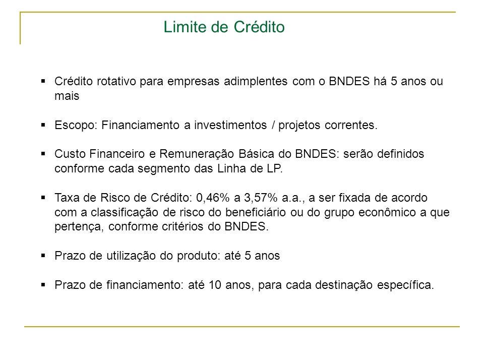 Limite de Crédito Crédito rotativo para empresas adimplentes com o BNDES há 5 anos ou mais.