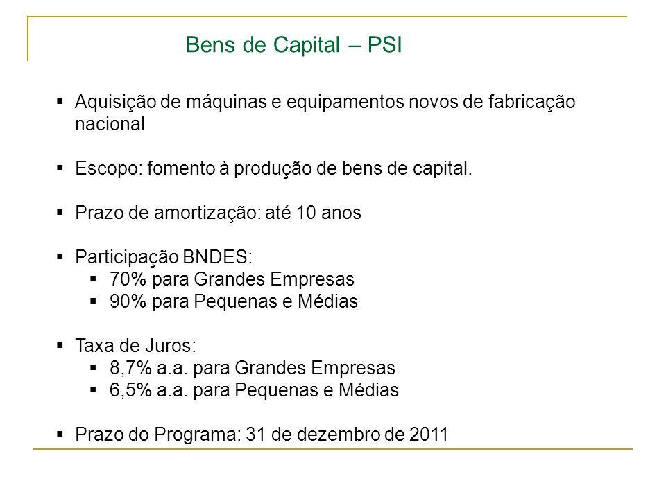 Bens de Capital – PSI Aquisição de máquinas e equipamentos novos de fabricação nacional. Escopo: fomento à produção de bens de capital.