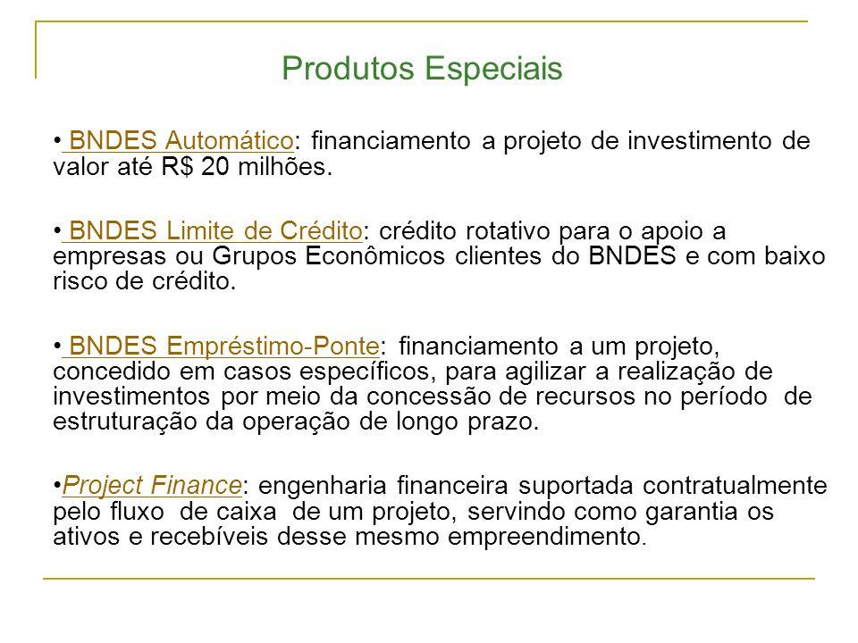 Produtos Especiais BNDES Automático: financiamento a projeto de investimento de valor até R$ 20 milhões.