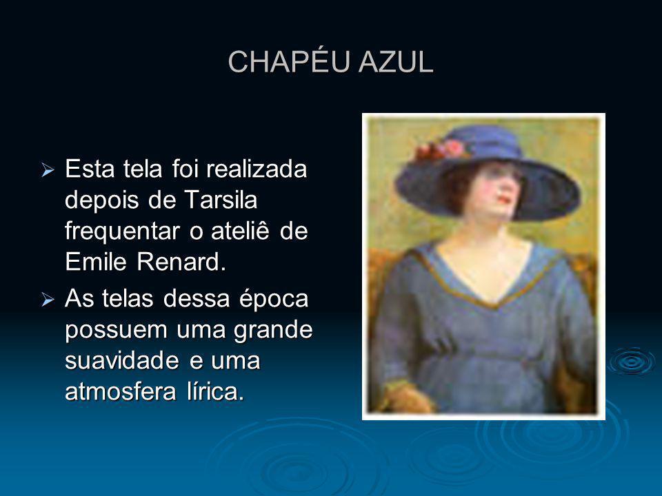 CHAPÉU AZULEsta tela foi realizada depois de Tarsila frequentar o ateliê de Emile Renard.