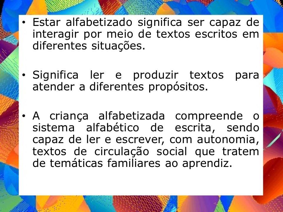 Estar alfabetizado significa ser capaz de interagir por meio de textos escritos em diferentes situações.