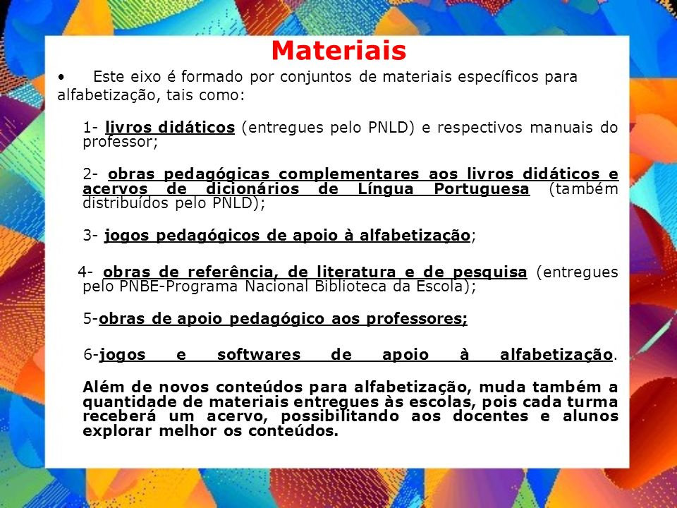 MateriaisEste eixo é formado por conjuntos de materiais específicos para. alfabetização, tais como: