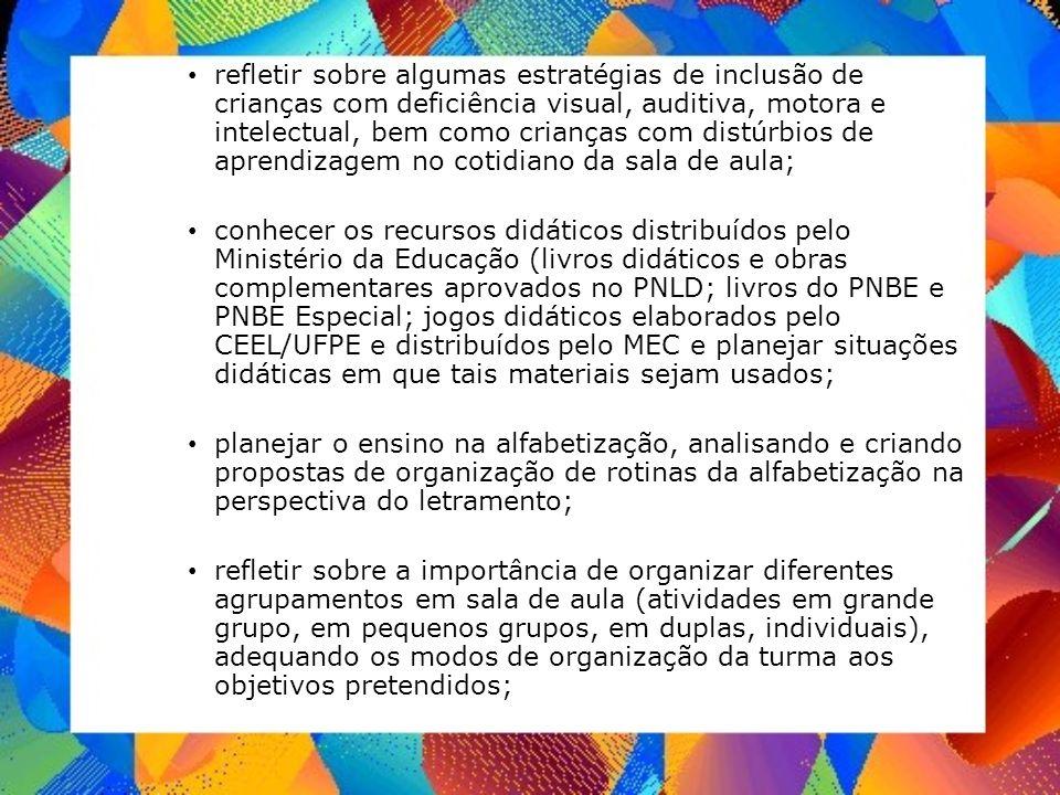 refletir sobre algumas estratégias de inclusão de crianças com deficiência visual, auditiva, motora e intelectual, bem como crianças com distúrbios de aprendizagem no cotidiano da sala de aula;