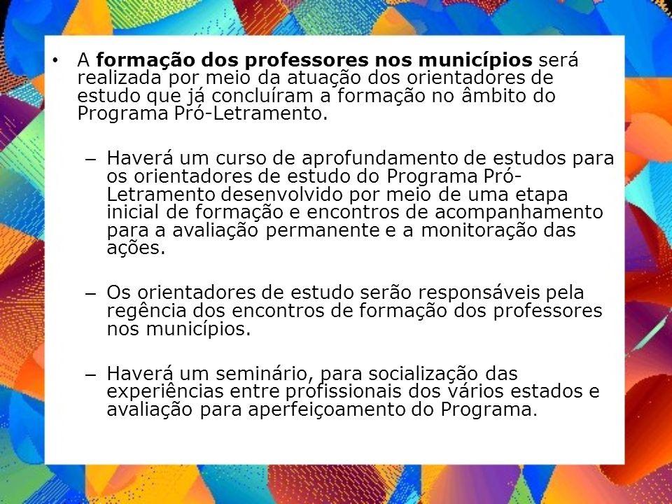 A formação dos professores nos municípios será realizada por meio da atuação dos orientadores de estudo que já concluíram a formação no âmbito do Programa Pró-Letramento.