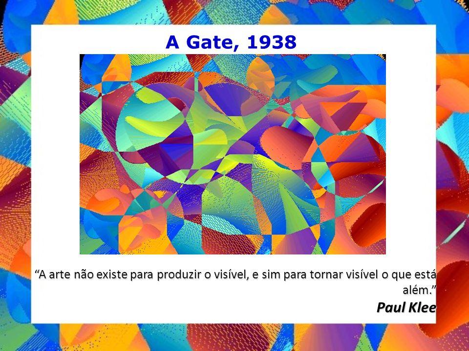 A Gate, 1938 A arte não existe para produzir o visível, e sim para tornar visível o que está além.