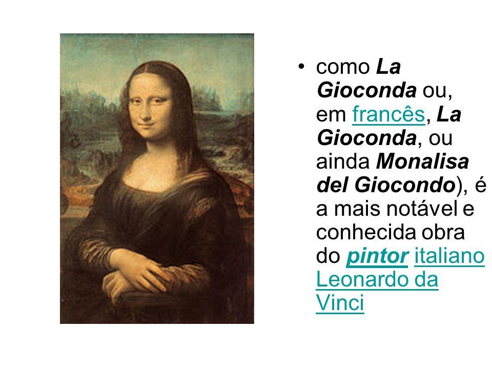 como La Gioconda ou, em francês, La Gioconda, ou ainda Monalisa del Giocondo), é a mais notável e conhecida obra do pintor italiano Leonardo da Vinci