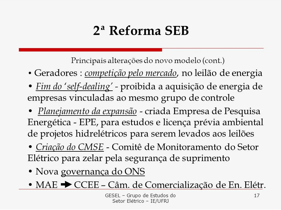 2ª Reforma SEB Principais alterações do novo modelo (cont.) Geradores : competição pelo mercado, no leilão de energia.