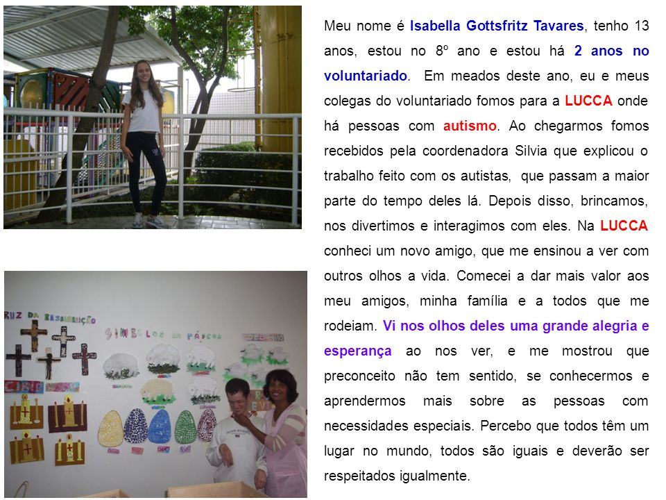 Meu nome é Isabella Gottsfritz Tavares, tenho 13 anos, estou no 8º ano e estou há 2 anos no voluntariado.