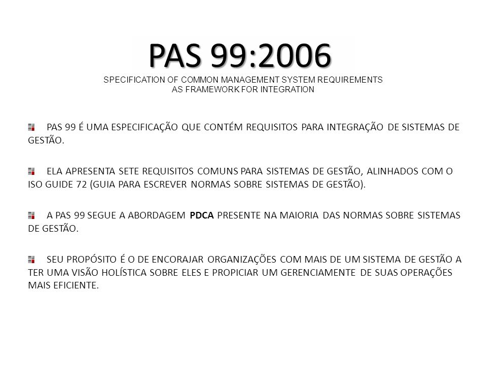 PAS 99:2006SPECIFICATION OF COMMON MANAGEMENT SYSTEM REQUIREMENTS. AS FRAMEWORK FOR INTEGRATION.