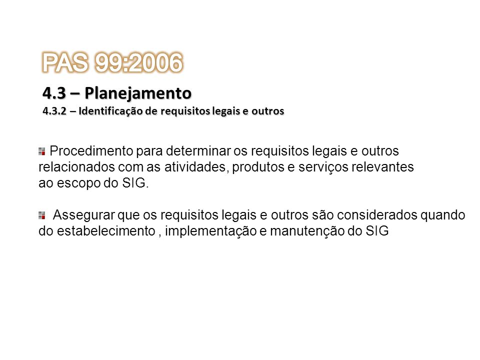 PAS 99:2006 4.3 – Planejamento. 4.3.2 – Identificação de requisitos legais e outros. Procedimento para determinar os requisitos legais e outros.