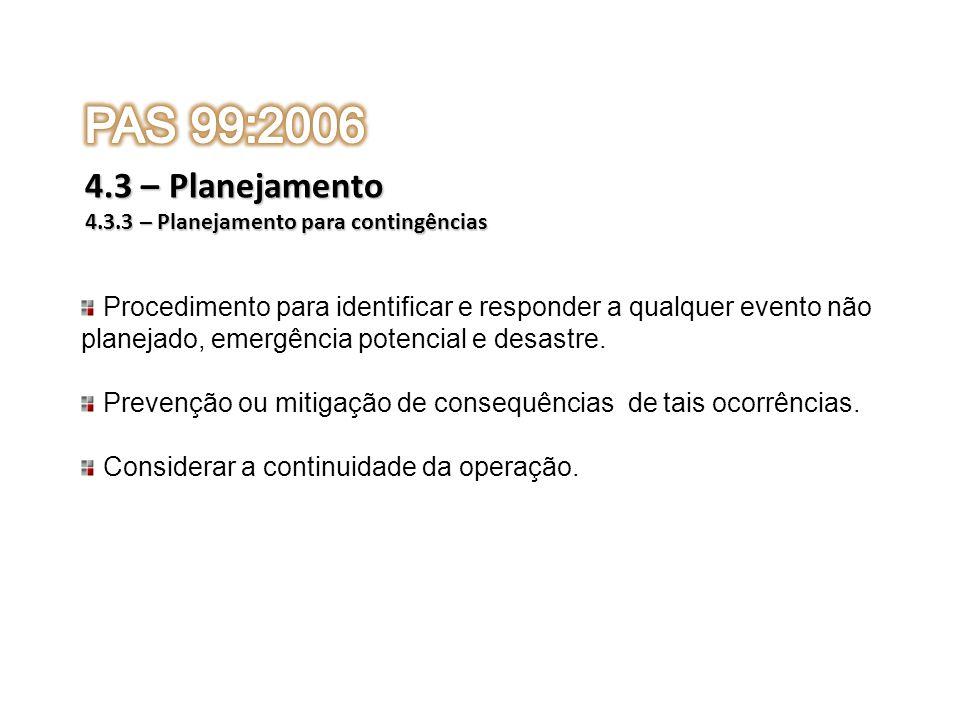 PAS 99:2006 4.3 – Planejamento. 4.3.3 – Planejamento para contingências. Procedimento para identificar e responder a qualquer evento não.