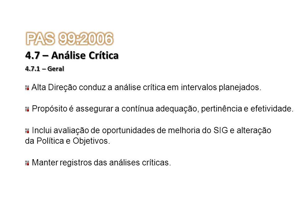PAS 99:20064.7 – Análise Crítica. 4.7.1 – Geral. Alta Direção conduz a análise crítica em intervalos planejados.