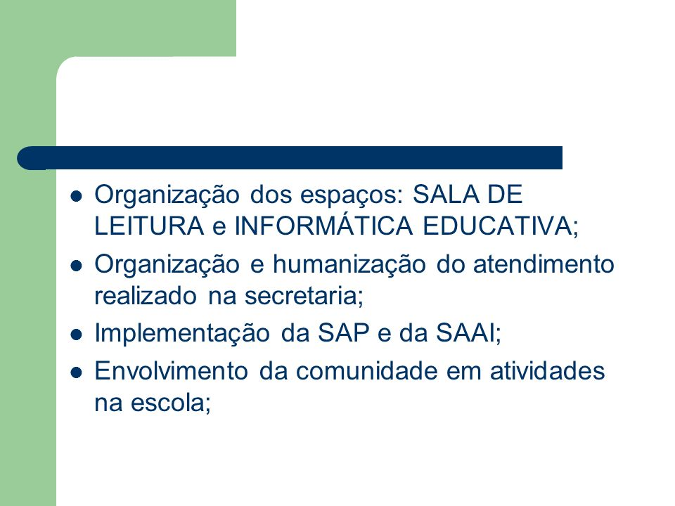 Organização dos espaços: SALA DE LEITURA e INFORMÁTICA EDUCATIVA;