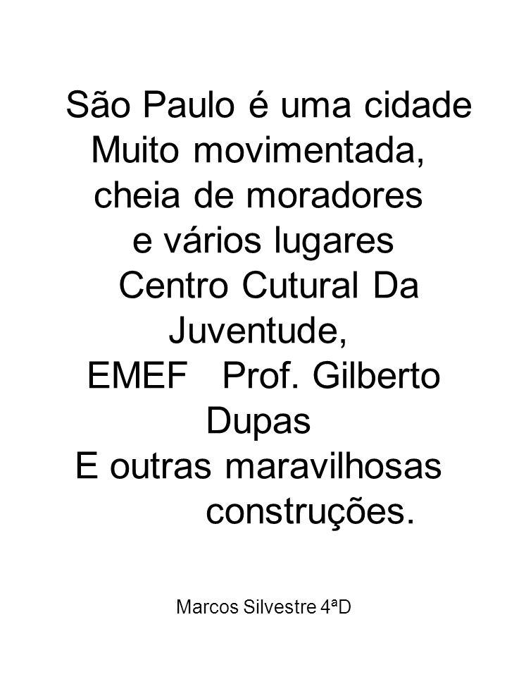 São Paulo é uma cidade Muito movimentada, cheia de moradores e vários lugares Centro Cutural Da Juventude, EMEF Prof.