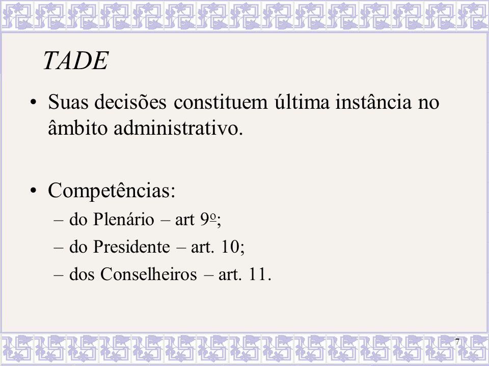 TADE Suas decisões constituem última instância no âmbito administrativo. Competências: do Plenário – art 9o;