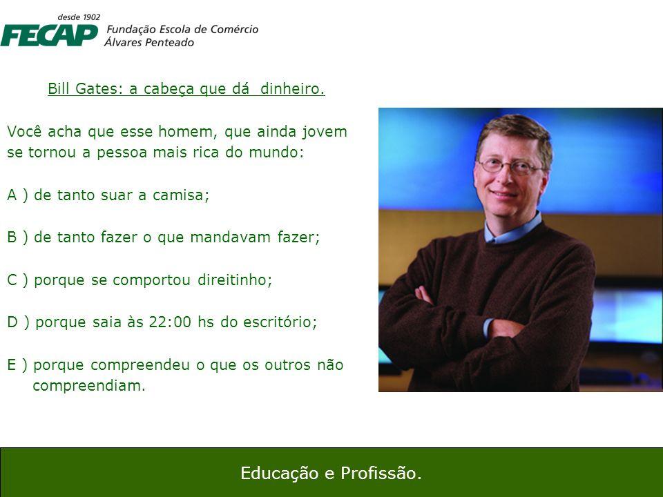 Bill Gates: a cabeça que dá dinheiro.