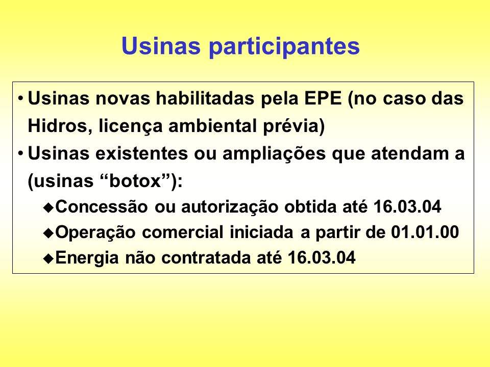 Usinas participantes Usinas novas habilitadas pela EPE (no caso das Hidros, licença ambiental prévia)