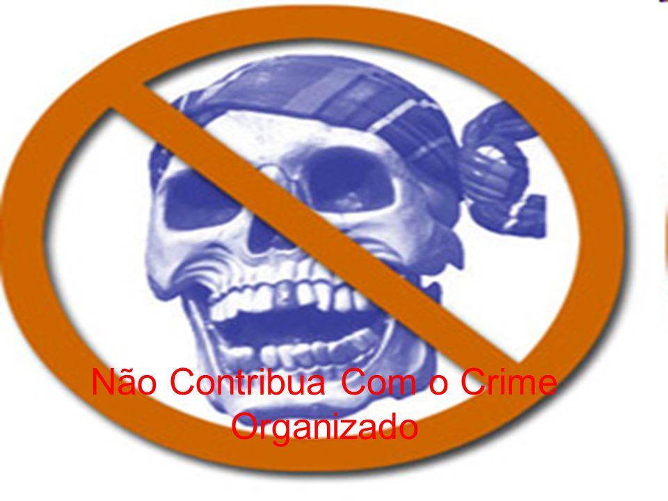 Não Contribua Com o Crime Organizado