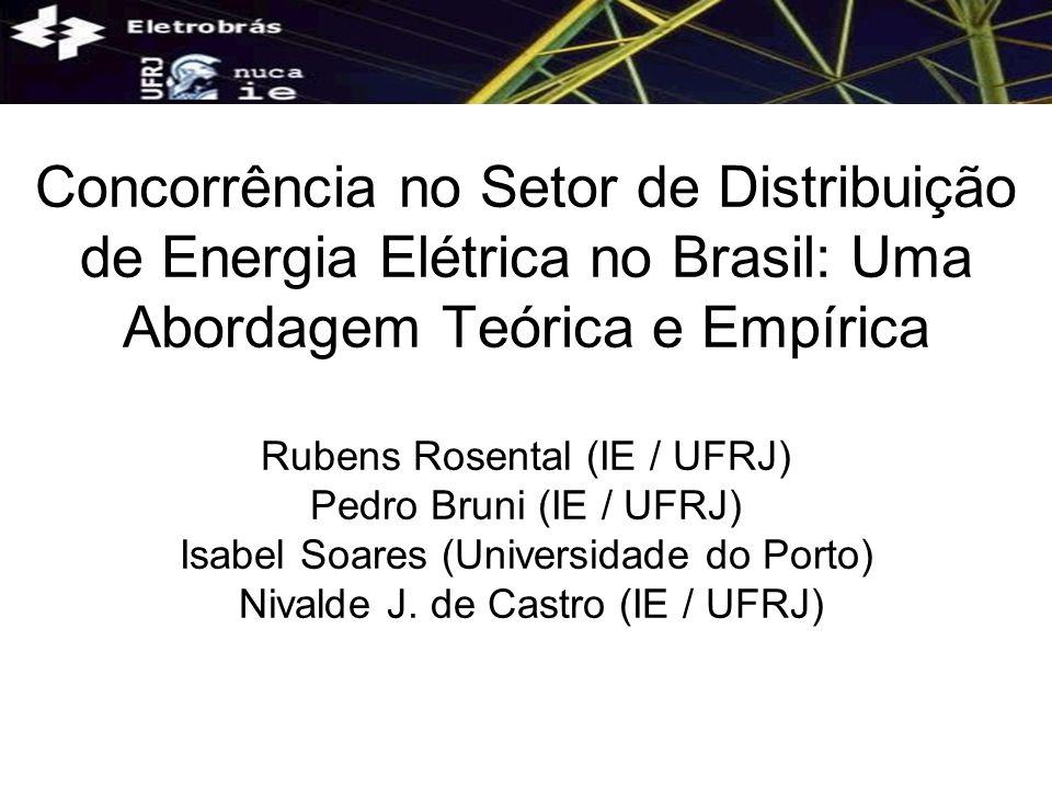 Concorrência no Setor de Distribuição de Energia Elétrica no Brasil: Uma Abordagem Teórica e Empírica Rubens Rosental (IE / UFRJ) Pedro Bruni (IE / UFRJ) Isabel Soares (Universidade do Porto) Nivalde J.