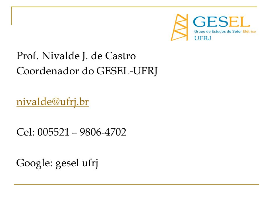 Prof. Nivalde J. de Castro Coordenador do GESEL-UFRJ nivalde@ufrj
