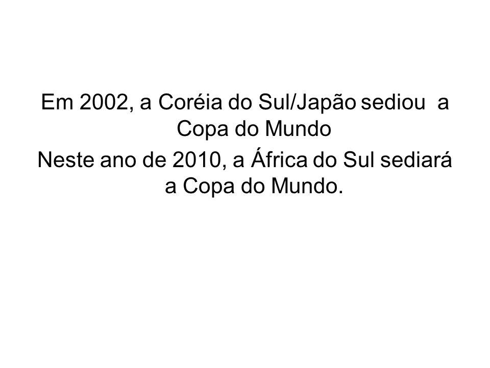 Em 2002, a Coréia do Sul/Japão sediou a Copa do Mundo