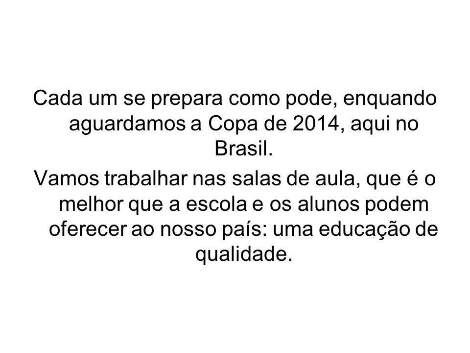 Cada um se prepara como pode, enquando aguardamos a Copa de 2014, aqui no Brasil.