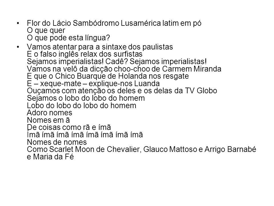 Flor do Lácio Sambódromo Lusamérica latim em pó O que quer O que pode esta língua