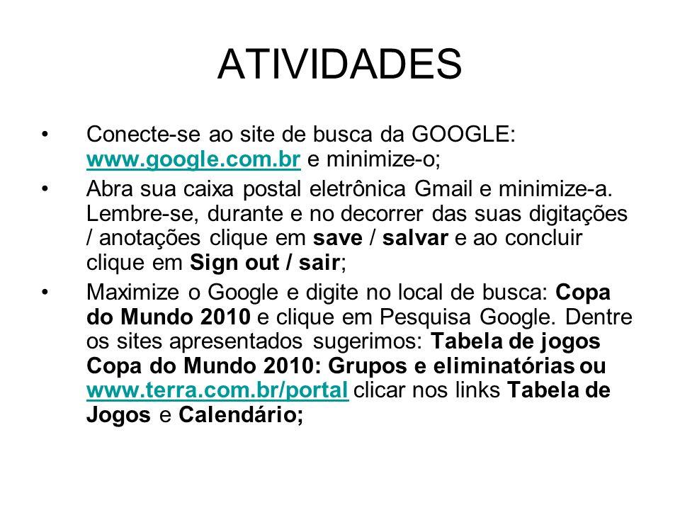 ATIVIDADES Conecte-se ao site de busca da GOOGLE: www.google.com.br e minimize-o;