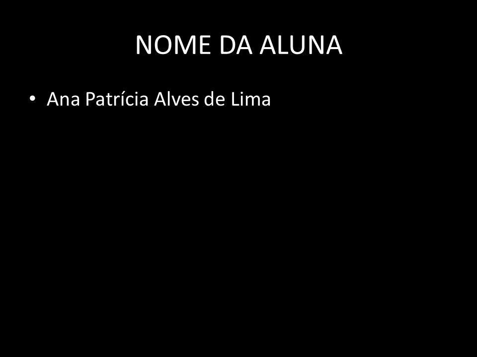 NOME DA ALUNA Ana Patrícia Alves de Lima